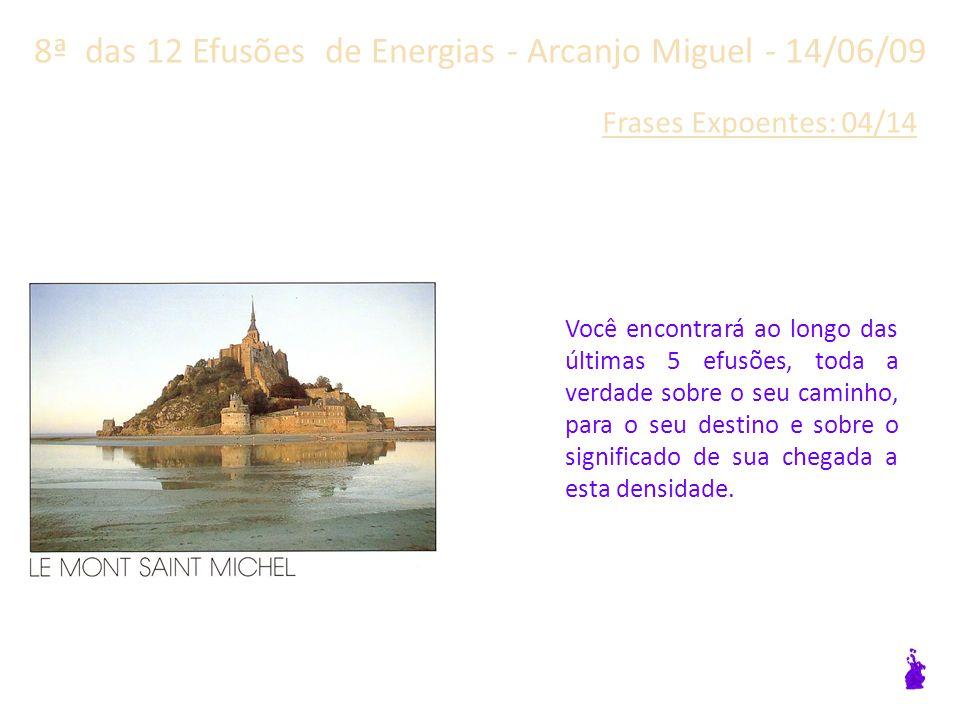 8ª das 12 Efusões de Energias - Arcanjo Miguel - 14/06/09 Frases Expoentes: 03/14 A possibilidade de manifestação de sua consciência é o que você é, ou seja, eterna.