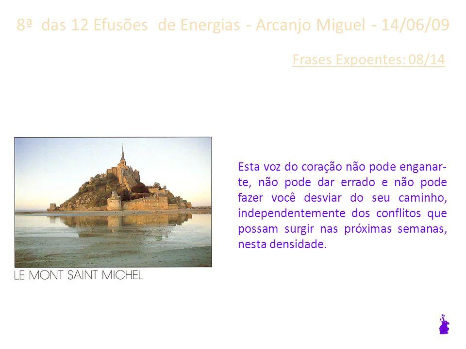 8ª das 12 Efusões de Energias - Arcanjo Miguel - 14/06/09 Frases Expoentes: 07/14 É de sua responsabilidade andar em linha reta seguindo a voz do seu coração.