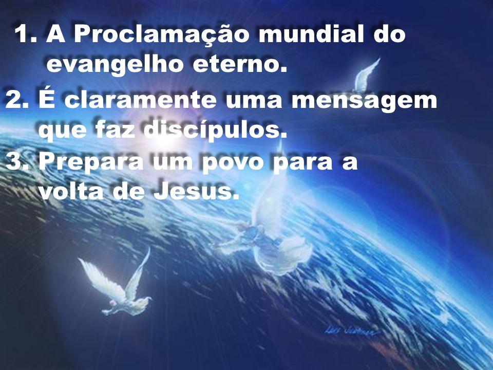 1.A Proclamação mundial do evangelho eterno.2.É claramente uma mensagem que faz discípulos.