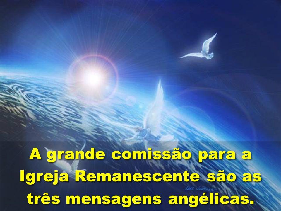 A grande comissão para a Igreja Remanescente são as três mensagens angélicas.