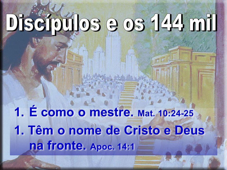 1.É como o mestre.Mat. 10:24-25 1. Têm o nome de Cristo e Deus na fronte.