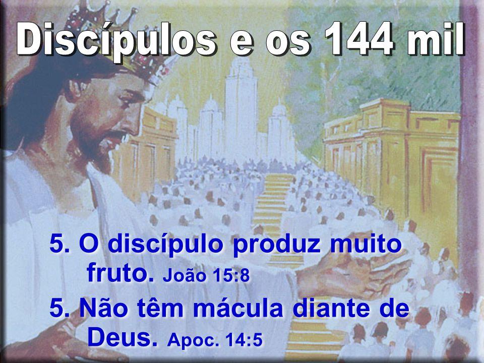 5.O discípulo produz muito fruto. João 15:8 5. Não têm mácula diante de Deus.