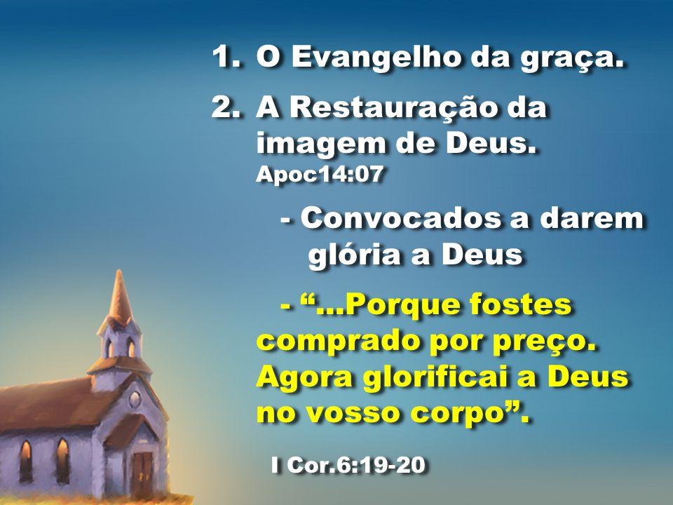 1.O Evangelho da graça. 2.A Restauração da imagem de Deus.