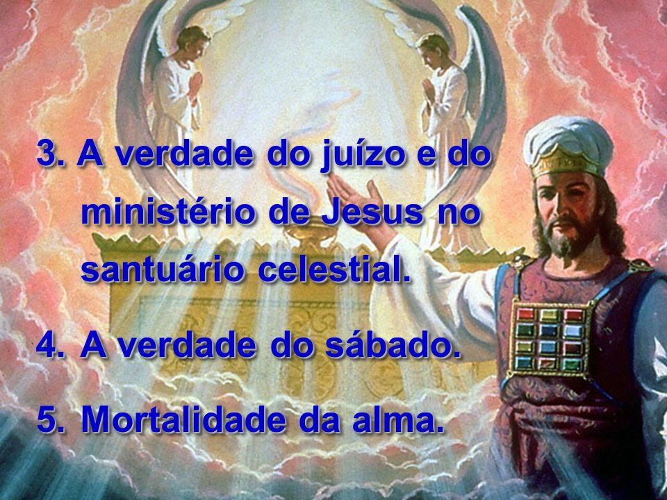 3.A verdade do juízo e do ministério de Jesus no santuário celestial.