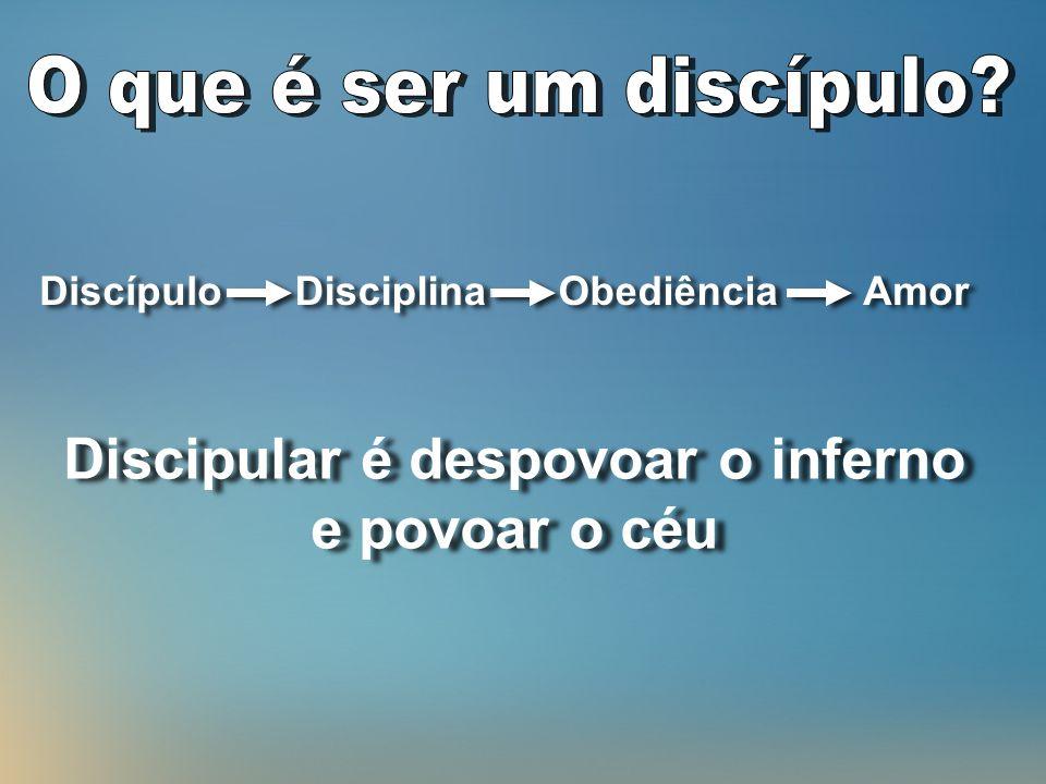Discípulo Disciplina Obediência Amor Discipular é despovoar o inferno e povoar o céu