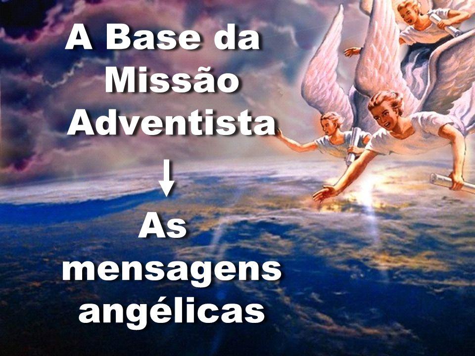 A Base da Missão Adventista As mensagens angélicas A Base da Missão Adventista As mensagens angélicas