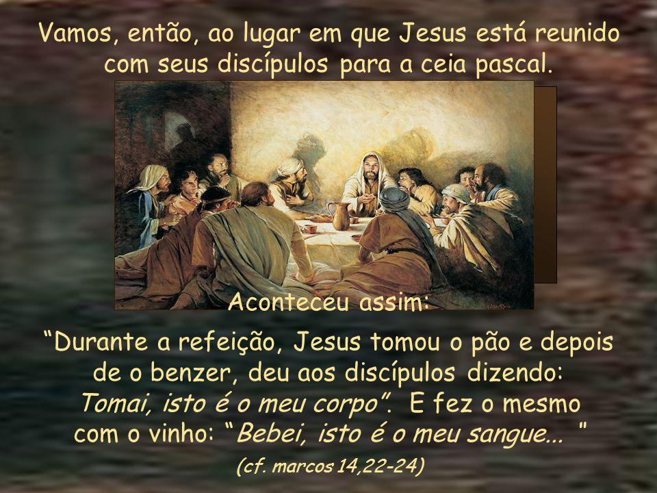 Vamos, então, ao lugar em que Jesus está reunido com seus discípulos para a ceia pascal.