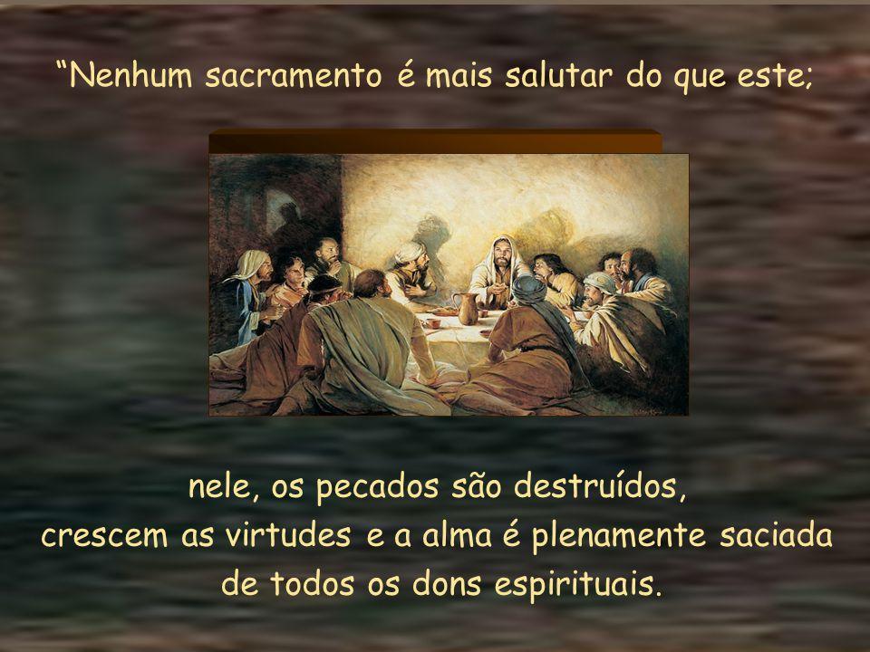 """Continua o Santo: """"Que há de mais precioso do que este banquete? Nele, é o próprio Cristo que se dá a nós em alimento. Poderia haver algo de mais admi"""