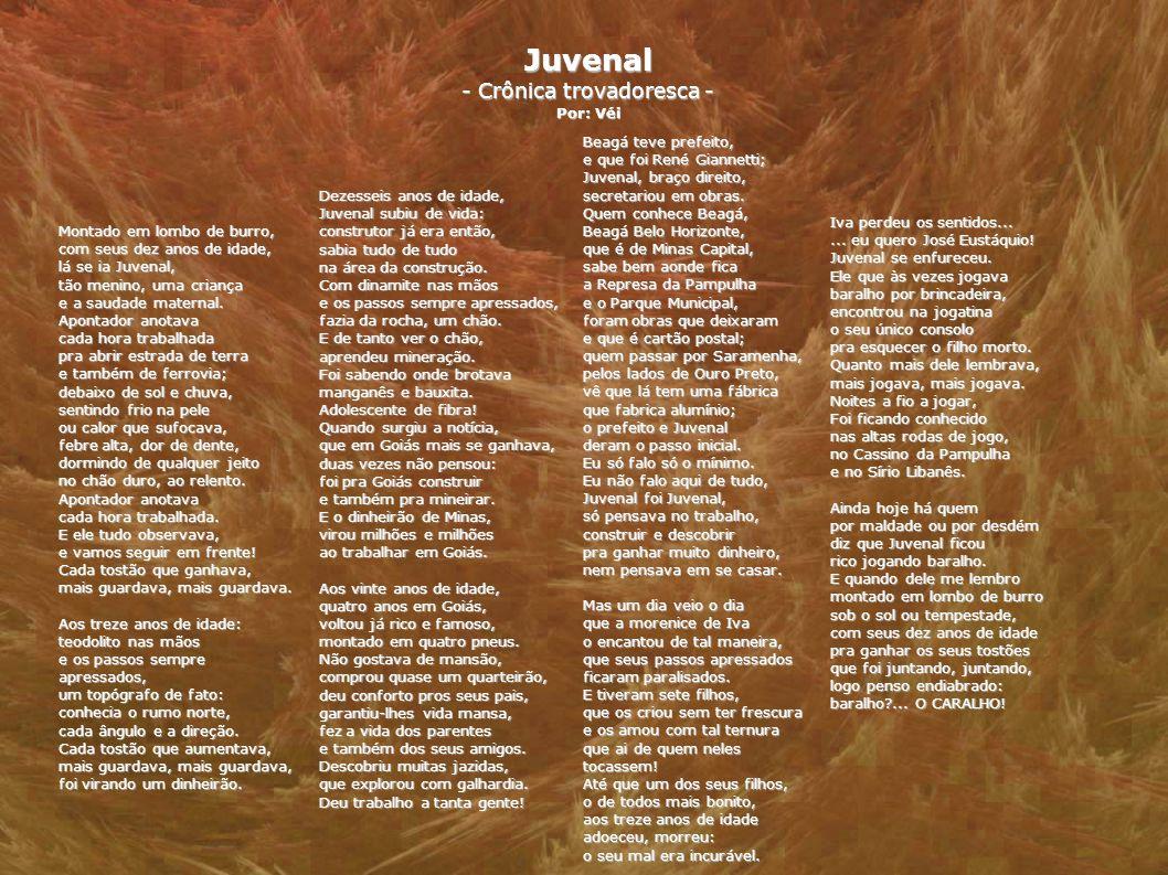 Juvenal - Crônica trovadoresca - Por: Véi Montado em lombo de burro, com seus dez anos de idade, lá se ia Juvenal, tão menino, uma criança e a saudade maternal.