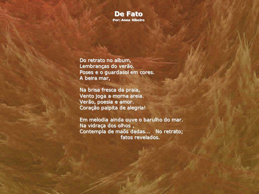 De Fato Por: Anna Ribeiro Do retrato no album, Lembranças do verão. Poses e o guardasol em cores. A beira mar, Na brisa fresca da praia, Vento joga a