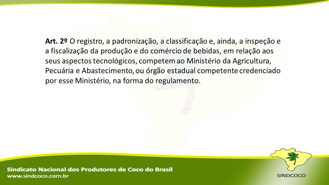 Art. 2º O registro, a padronização, a classificação e, ainda, a inspeção e a fiscalização da produção e do comércio de bebidas, em relação aos seus as