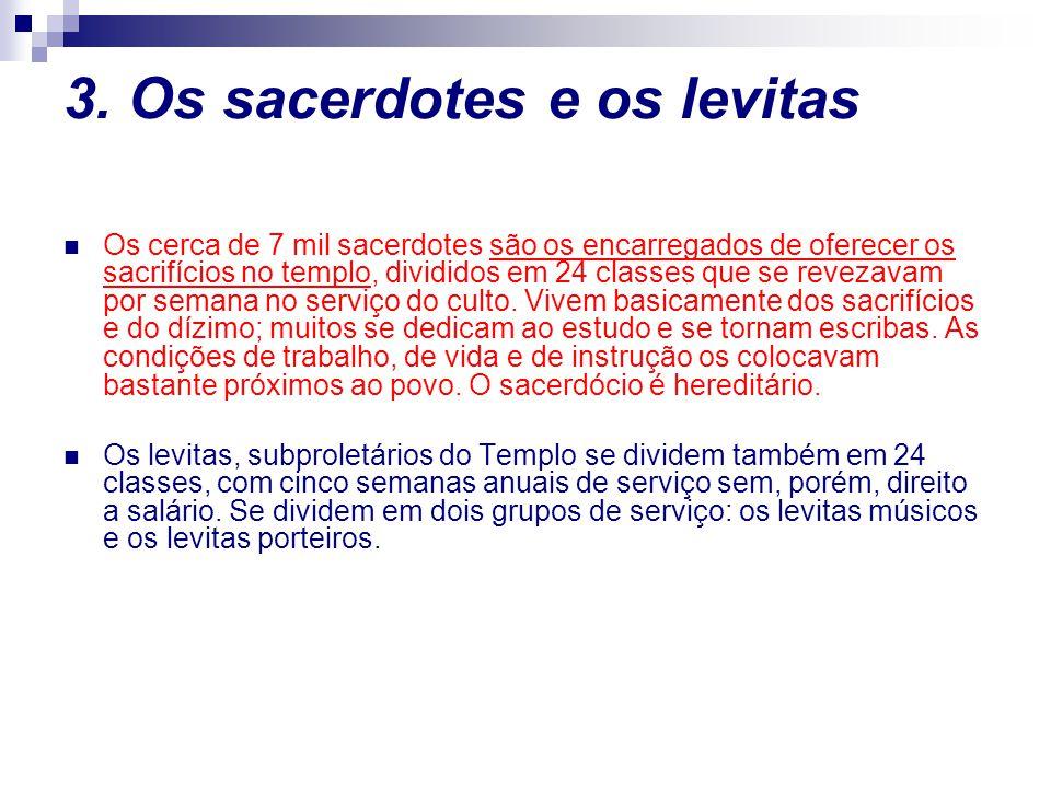 3. Os sacerdotes e os levitas Os cerca de 7 mil sacerdotes são os encarregados de oferecer os sacrifícios no templo, divididos em 24 classes que se re