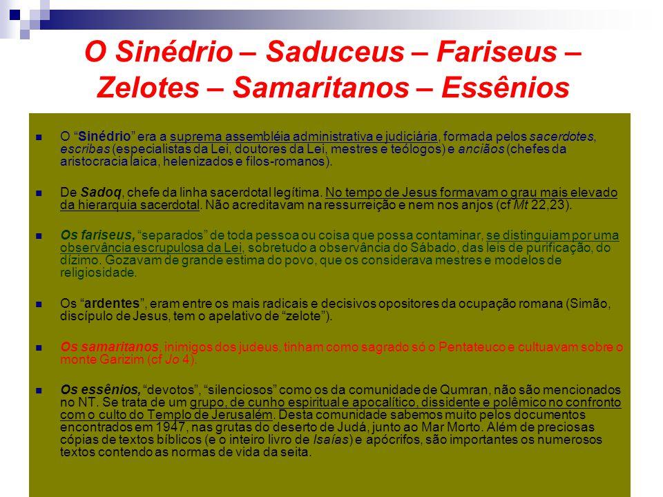 """O Sinédrio – Saduceus – Fariseus – Zelotes – Samaritanos – Essênios O """"Sinédrio"""" era a suprema assembléia administrativa e judiciária, formada pelos s"""