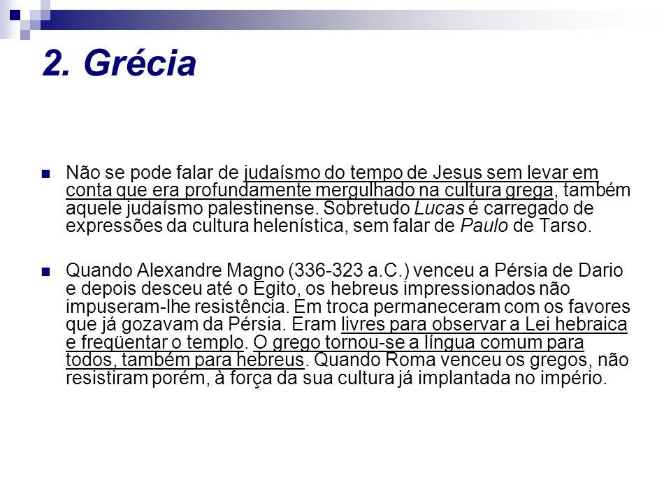 2. Grécia Não se pode falar de judaísmo do tempo de Jesus sem levar em conta que era profundamente mergulhado na cultura grega, também aquele judaísmo