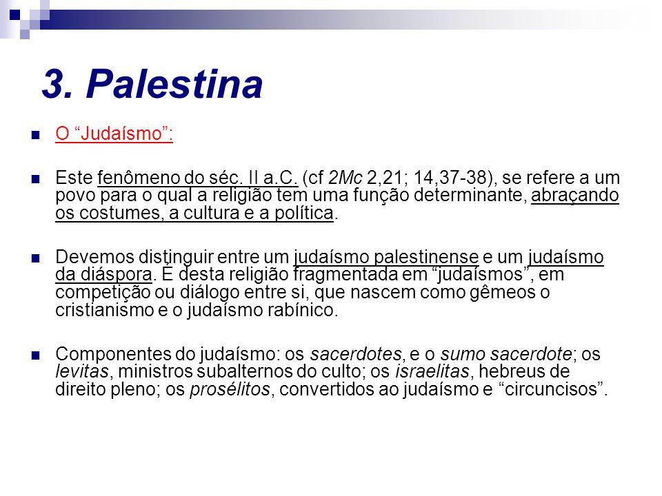 """3. Palestina O """"Judaísmo"""": Este fenômeno do séc. II a.C. (cf 2Mc 2,21; 14,37-38), se refere a um povo para o qual a religião tem uma função determinan"""