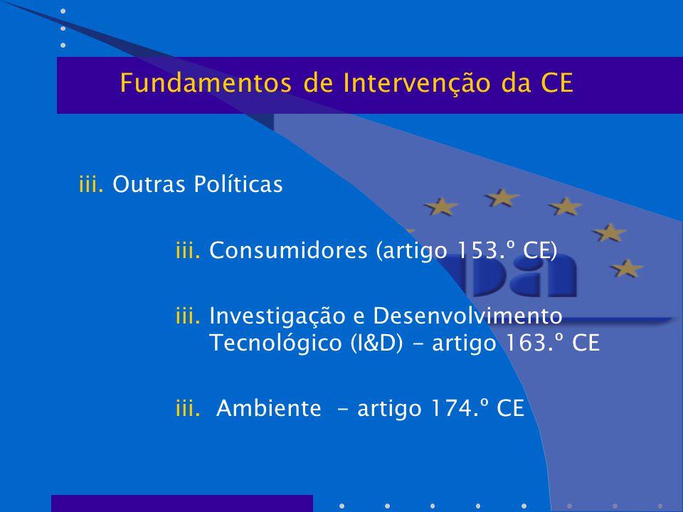 iii. Outras Políticas iii.Consumidores (artigo 153.º CE) iii.Investigação e Desenvolvimento Tecnológico (I&D) - artigo 163.º CE iii. Ambiente - artigo