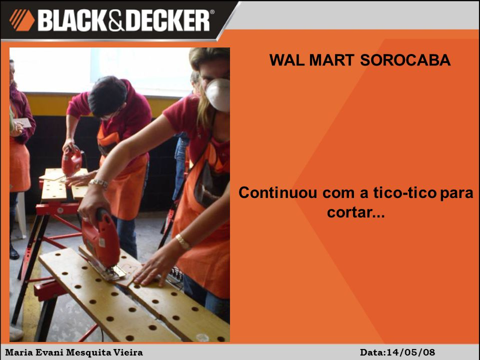 Maria Evani Mesquita Vieira Data:14/05/08 WAL MART SOROCABA Continuou com a tico-tico para cortar...