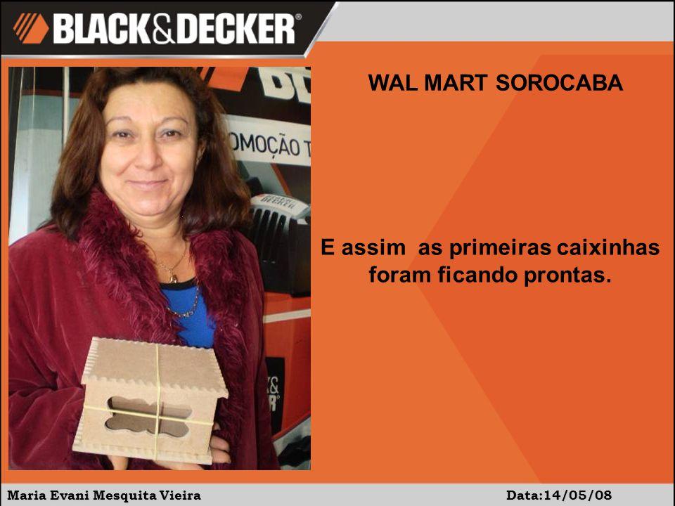 Maria Evani Mesquita Vieira Data:14/05/08 WAL MART SOROCABA E assim as primeiras caixinhas foram ficando prontas.