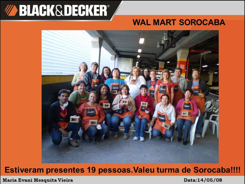 Maria Evani Mesquita Vieira Data:14/05/08 WAL MART SOROCABA Estiveram presentes 19 pessoas.Valeu turma de Sorocaba!!!!
