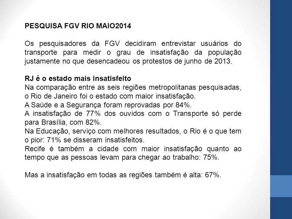 PESQUISA FGV RIO MAIO2014 Os pesquisadores da FGV decidiram entrevistar usuários do transporte para medir o grau de insatisfação da população justamente no que desencadeou os protestos de junho de 2013.