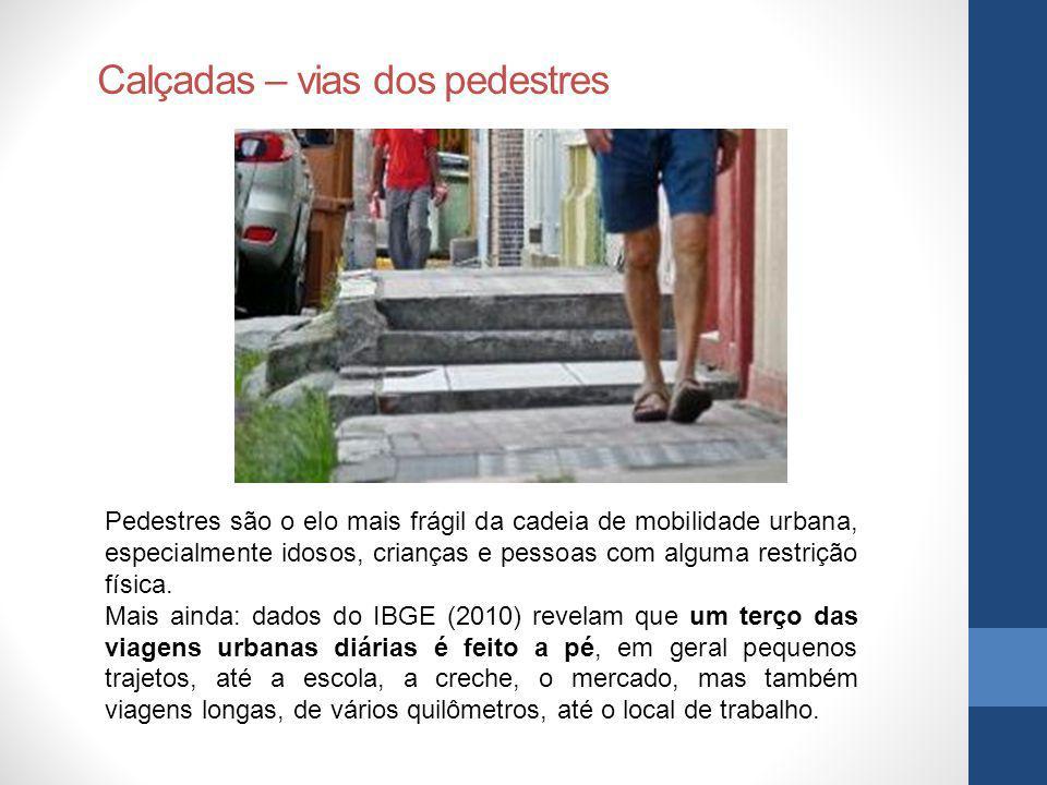 Calçadas – vias dos pedestres Pedestres são o elo mais frágil da cadeia de mobilidade urbana, especialmente idosos, crianças e pessoas com alguma restrição física.