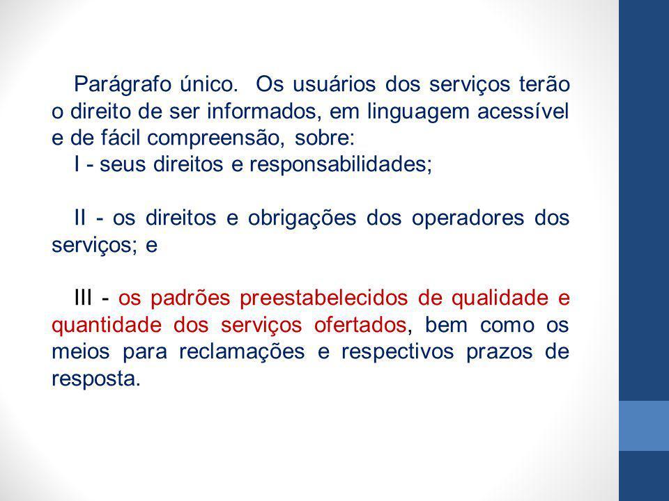 Parágrafo único. Os usuários dos serviços terão o direito de ser informados, em linguagem acessível e de fácil compreensão, sobre: I - seus direitos e