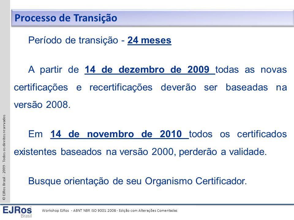 © EJRos Brasil - 2009 - Todos os direitos reservados Workshop EJRos - ABNT NBR ISO 9001:2008 - Edição com Alterações Comentadas Período de transição - 24 meses A partir de 14 de dezembro de 2009 todas as novas certificações e recertificações deverão ser baseadas na versão 2008.