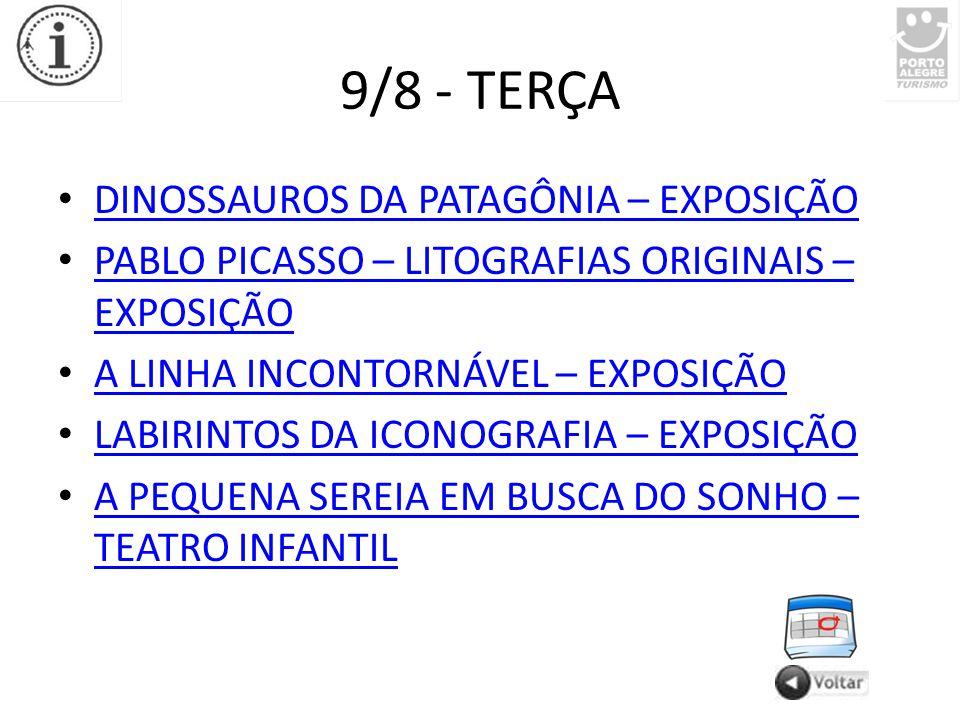 9/8 - TERÇA DINOSSAUROS DA PATAGÔNIA – EXPOSIÇÃO PABLO PICASSO – LITOGRAFIAS ORIGINAIS – EXPOSIÇÃO PABLO PICASSO – LITOGRAFIAS ORIGINAIS – EXPOSIÇÃO A LINHA INCONTORNÁVEL – EXPOSIÇÃO LABIRINTOS DA ICONOGRAFIA – EXPOSIÇÃO A PEQUENA SEREIA EM BUSCA DO SONHO – TEATRO INFANTIL A PEQUENA SEREIA EM BUSCA DO SONHO – TEATRO INFANTIL