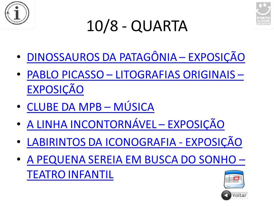 10/8 - QUARTA DINOSSAUROS DA PATAGÔNIA – EXPOSIÇÃO PABLO PICASSO – LITOGRAFIAS ORIGINAIS – EXPOSIÇÃO PABLO PICASSO – LITOGRAFIAS ORIGINAIS – EXPOSIÇÃO CLUBE DA MPB – MÚSICA A LINHA INCONTORNÁVEL – EXPOSIÇÃO LABIRINTOS DA ICONOGRAFIA - EXPOSIÇÃO A PEQUENA SEREIA EM BUSCA DO SONHO – TEATRO INFANTIL A PEQUENA SEREIA EM BUSCA DO SONHO – TEATRO INFANTIL