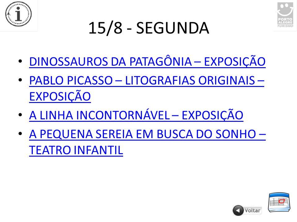 15/8 - SEGUNDA DINOSSAUROS DA PATAGÔNIA – EXPOSIÇÃO PABLO PICASSO – LITOGRAFIAS ORIGINAIS – EXPOSIÇÃO PABLO PICASSO – LITOGRAFIAS ORIGINAIS – EXPOSIÇÃO A LINHA INCONTORNÁVEL – EXPOSIÇÃO A PEQUENA SEREIA EM BUSCA DO SONHO – TEATRO INFANTIL A PEQUENA SEREIA EM BUSCA DO SONHO – TEATRO INFANTIL