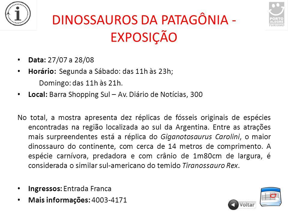 DINOSSAUROS DA PATAGÔNIA - EXPOSIÇÃO Data: 27/07 a 28/08 Horário: Segunda a Sábado: das 11h às 23h; Domingo: das 11h às 21h.