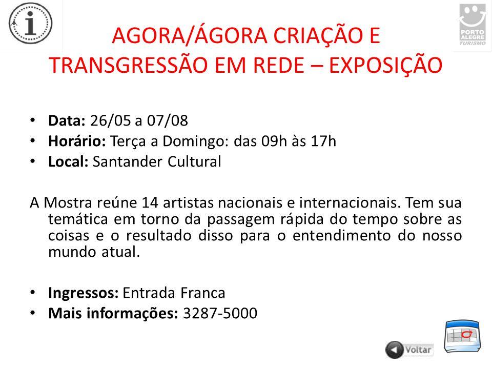 AGORA/ÁGORA CRIAÇÃO E TRANSGRESSÃO EM REDE – EXPOSIÇÃO Data: 26/05 a 07/08 Horário: Terça a Domingo: das 09h às 17h Local: Santander Cultural A Mostra reúne 14 artistas nacionais e internacionais.