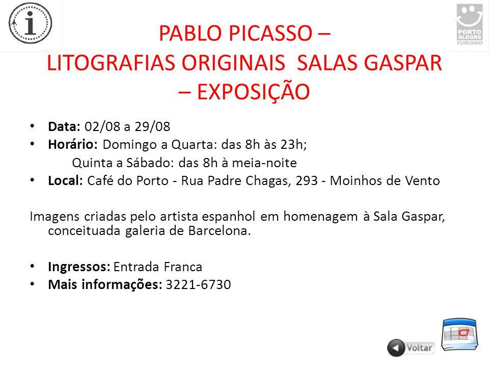 PABLO PICASSO – LITOGRAFIAS ORIGINAIS SALAS GASPAR – EXPOSIÇÃO Data: 02/08 a 29/08 Horário: Domingo a Quarta: das 8h às 23h; Quinta a Sábado: das 8h à meia-noite Local: Café do Porto - Rua Padre Chagas, 293 - Moinhos de Vento Imagens criadas pelo artista espanhol em homenagem à Sala Gaspar, conceituada galeria de Barcelona.