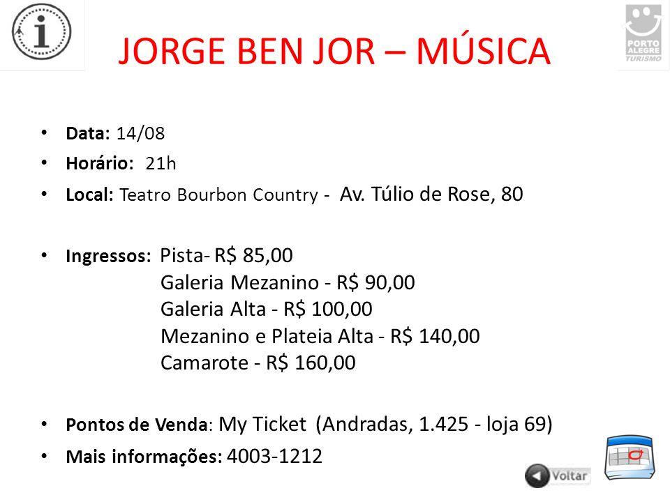 JORGE BEN JOR – MÚSICA Data: 14/08 Horário: 21h Local: Teatro Bourbon Country - Av.