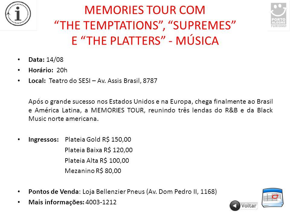 MEMORIES TOUR COM THE TEMPTATIONS , SUPREMES E THE PLATTERS - MÚSICA Data: 14/08 Horário: 20h Local: Teatro do SESI – Av.