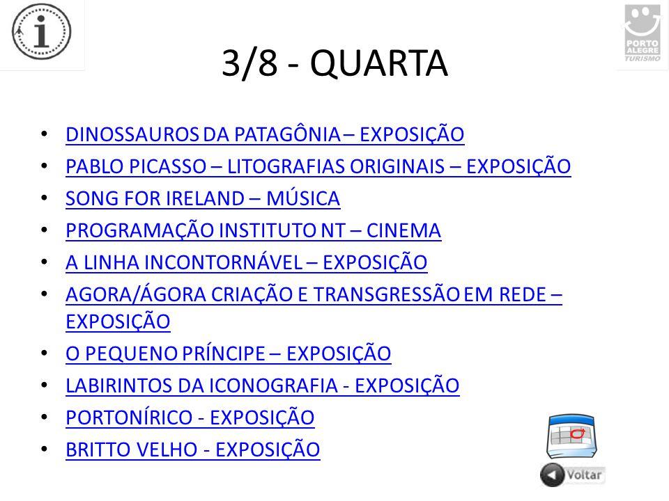 14/8 - DOMINGO DINOSSAUROS DA PATAGÔNIA – EXPOSIÇÃO PABLO PICASSO – LITOGRAFIAS ORIGINAIS – EXPOSIÇÃO PABLO PICASSO – LITOGRAFIAS ORIGINAIS – EXPOSIÇÃO A LINHA INCONTORNÁVEL – EXPOSIÇÃO JORGE BEN JOR – MÚSICA MEMORIES TOUR COM THE TEMPTATIONS , SUPREMES E THE PLATTERS – MÚSICA MEMORIES TOUR COM THE TEMPTATIONS , SUPREMES E THE PLATTERS – MÚSICA A PEQUENA SEREIA EM BUSCA DO SONHO – TEATRO INFANTIL A PEQUENA SEREIA EM BUSCA DO SONHO – TEATRO INFANTIL LABIRINTOS DA ICONOGRAFIA – EXPOSIÇÃO