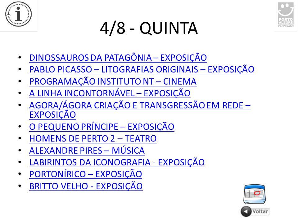 4/8 - QUINTA DINOSSAUROS DA PATAGÔNIA – EXPOSIÇÃO PABLO PICASSO – LITOGRAFIAS ORIGINAIS – EXPOSIÇÃO PROGRAMAÇÃO INSTITUTO NT – CINEMA A LINHA INCONTORNÁVEL – EXPOSIÇÃO AGORA/ÁGORA CRIAÇÃO E TRANSGRESSÃO EM REDE – EXPOSIÇÃO AGORA/ÁGORA CRIAÇÃO E TRANSGRESSÃO EM REDE – EXPOSIÇÃO O PEQUENO PRÍNCIPE – EXPOSIÇÃO HOMENS DE PERTO 2 – TEATRO ALEXANDRE PIRES – MÚSICA LABIRINTOS DA ICONOGRAFIA - EXPOSIÇÃO PORTONÍRICO – EXPOSIÇÃO BRITTO VELHO - EXPOSIÇÃO