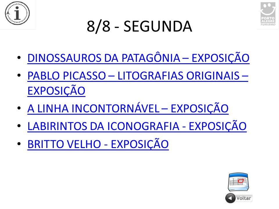 8/8 - SEGUNDA DINOSSAUROS DA PATAGÔNIA – EXPOSIÇÃO PABLO PICASSO – LITOGRAFIAS ORIGINAIS – EXPOSIÇÃO PABLO PICASSO – LITOGRAFIAS ORIGINAIS – EXPOSIÇÃO A LINHA INCONTORNÁVEL – EXPOSIÇÃO LABIRINTOS DA ICONOGRAFIA - EXPOSIÇÃO BRITTO VELHO - EXPOSIÇÃO
