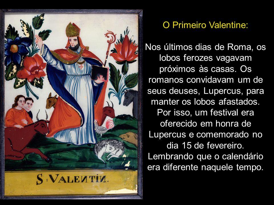 Origem O feriado do dia dos namorados provavelmente origina-se da festa romana antiga de Lupercalia. Ninguém sabe exatamente quem foi o Santo Valentin