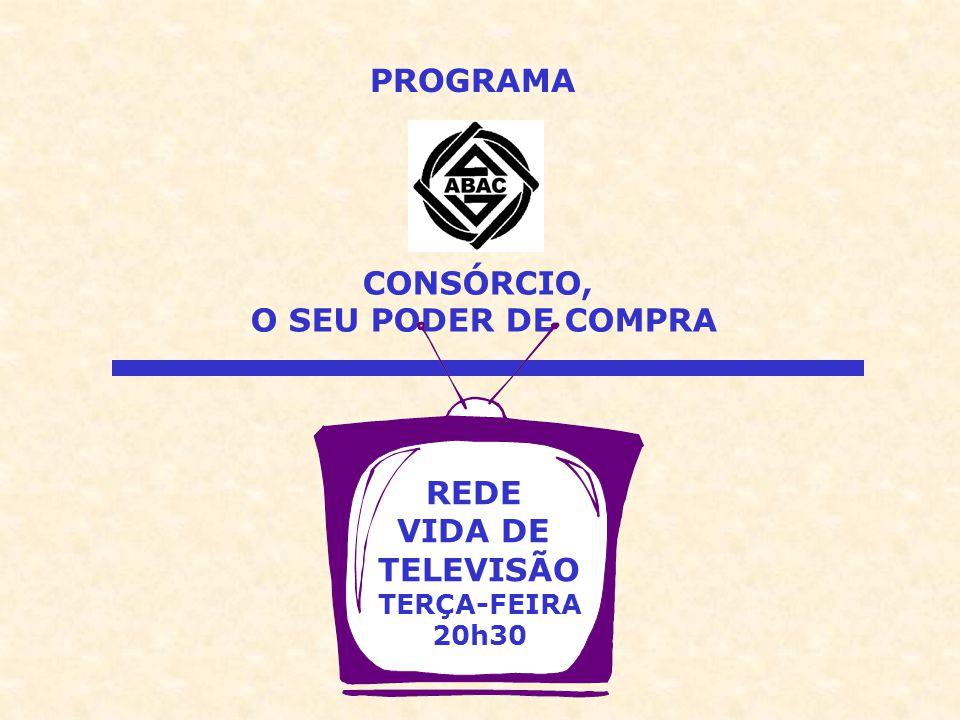 CONSÓRCIO, O SEU PODER DE COMPRA REDE VIDA DE TELEVISÃO TERÇA-FEIRA 20h30 PROGRAMA
