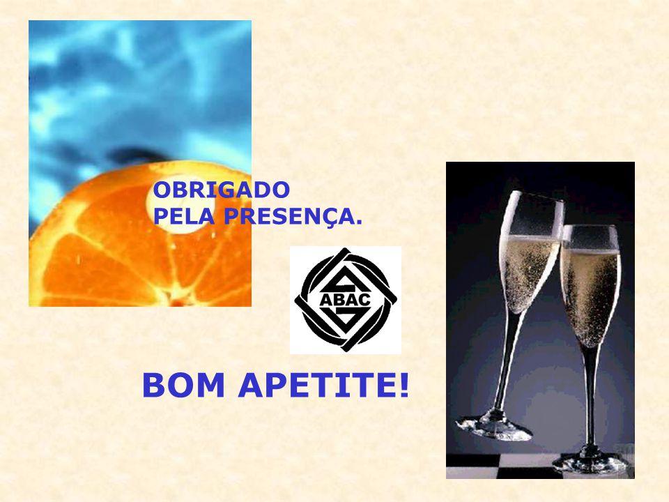 OBRIGADO PELA PRESENÇA. BOM APETITE!
