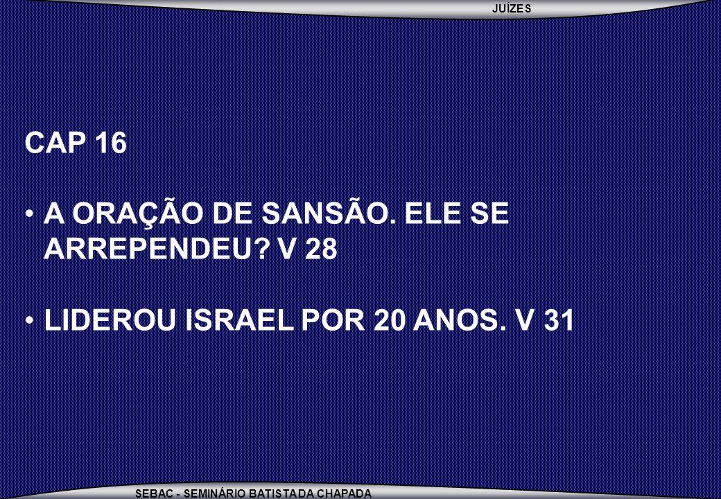 JUÍZES SEBAC - SEMINÁRIO BATISTA DA CHAPADA CAP 16 A ORAÇÃO DE SANSÃO.