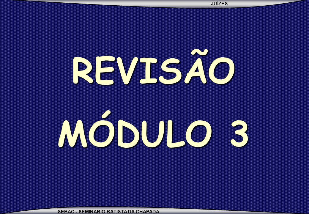 JUÍZES SEBAC - SEMINÁRIO BATISTA DA CHAPADA REVISÃO MÓDULO 3