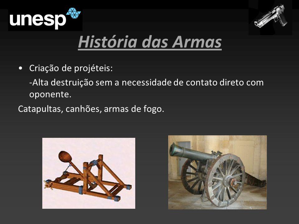 História das Armas Criação de projéteis: -Alta destruição sem a necessidade de contato direto com oponente.