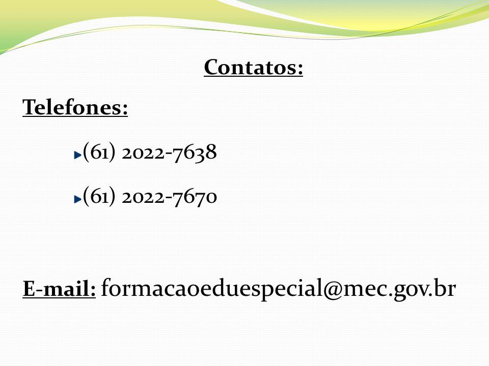 Contatos: Telefones: (61) 2022-7638 (61) 2022-7670 E-mail: formacaoeduespecial@mec.gov.br