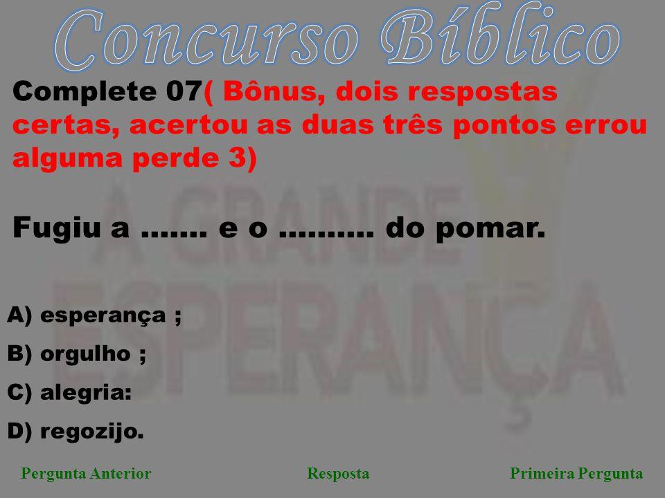 Pergunta AnteriorResposta Primeira Pergunta Complete 07( Bônus, dois respostas certas, acertou as duas três pontos errou alguma perde 3) Fugiu a......