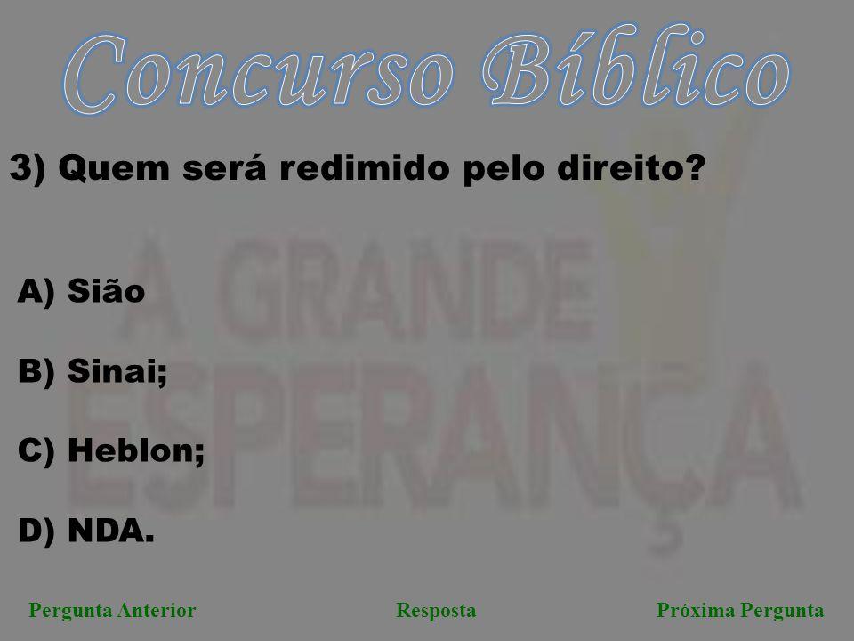 Próxima PerguntaPergunta AnteriorResposta 3) Quem será redimido pelo direito? A) Sião B) Sinai; C) Heblon; D) NDA.