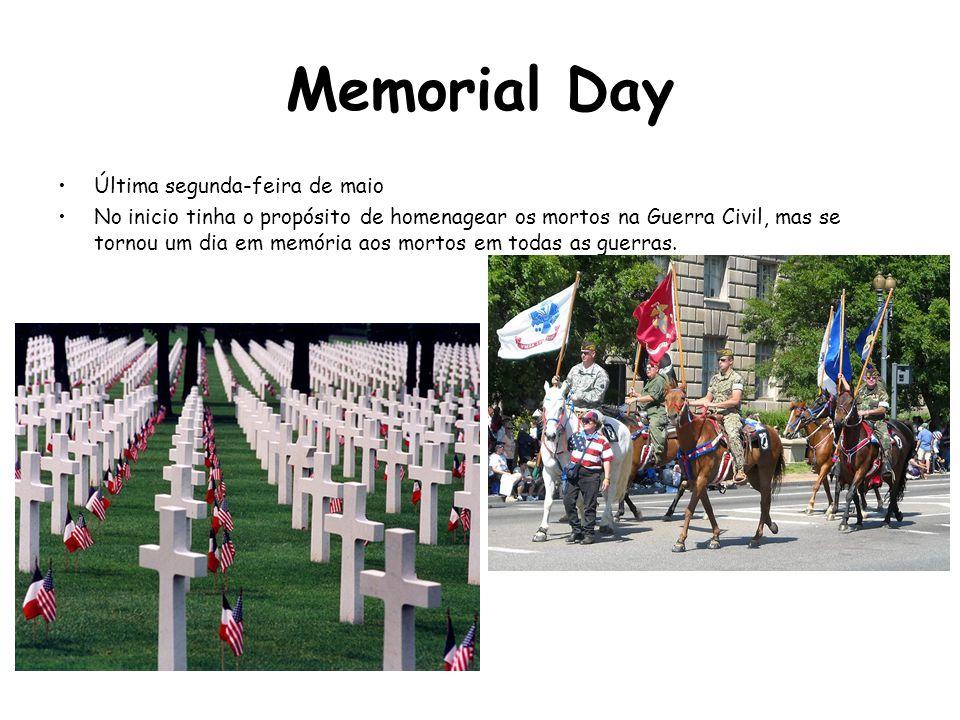 Memorial Day Última segunda-feira de maio No inicio tinha o propósito de homenagear os mortos na Guerra Civil, mas se tornou um dia em memória aos mor