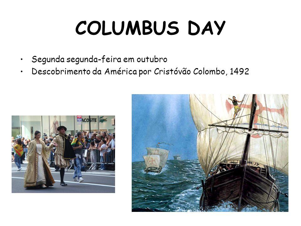 COLUMBUS DAY Segunda segunda-feira em outubro Descobrimento da América por Cristóvão Colombo, 1492