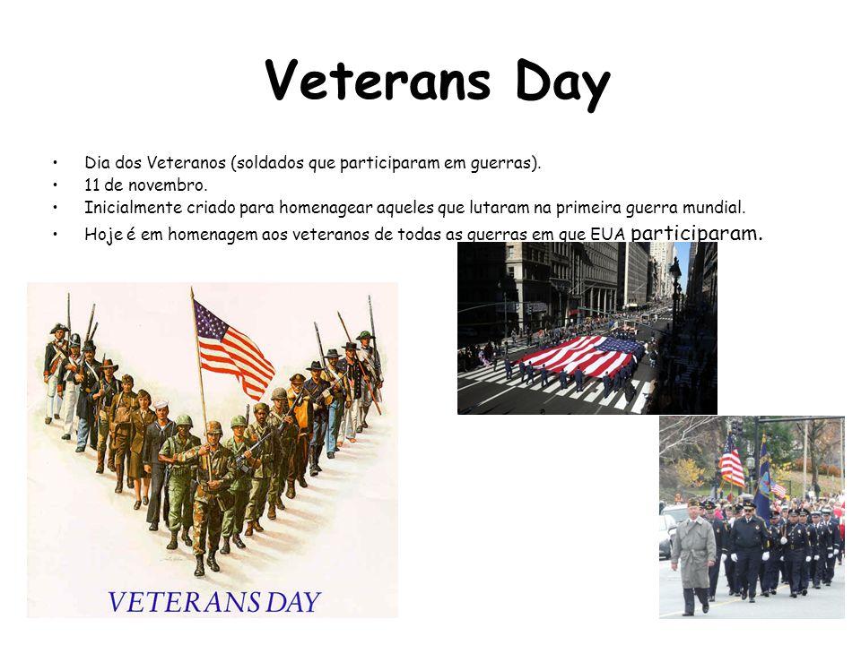 Veterans Day Dia dos Veteranos (soldados que participaram em guerras). 11 de novembro. Inicialmente criado para homenagear aqueles que lutaram na prim